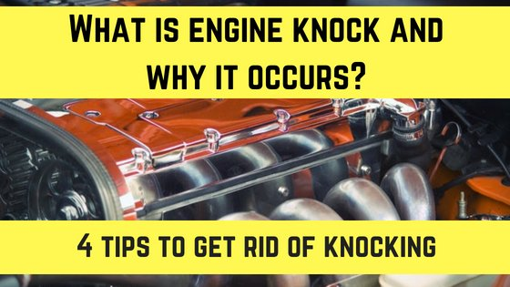 knocking in engine and how to get rid of them