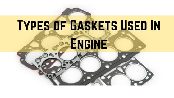 Types of Gaskets Used In Engine